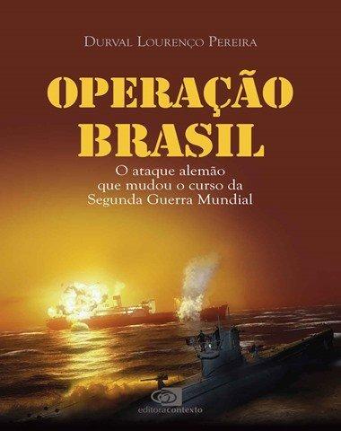 Operação Brasil. O Ataque Alemão que Mudou o Curso da Segunda Guerra Mundial