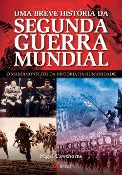 Uma Breve História da Segunda Guerra Mundial